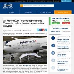 Air France KLM : le développement de Transavia porte la hausse des capacités estivales