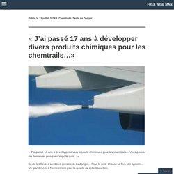 « J'ai passé 17 ans à développer divers produits chimiques pour les chemtrails…»