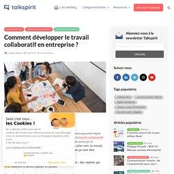 Comment développer le travail collaboratif en entreprise ? - talkspirit