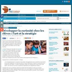 Développer la curiosité chez les élèves : l'art et la stratégie