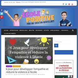 6 Jeux pour développer l'empathie et réduire la violence à l'école