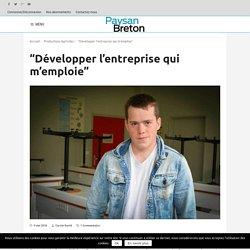 """""""Développer l'entreprise qui m'emploie"""" - Journal Paysan Breton"""