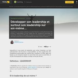 Développer son leadership et surtout son leadership sur soi-même...