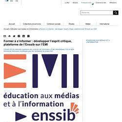 Former à s'informer : développer l'esprit critique, plateforme de l'Enssib sur l'EMI - Professionnels - Bpi