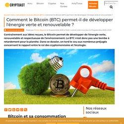 Comment le Bitcoin (BTC) permet-il de développer l'énergie verte et renouvelable ?
