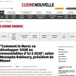"""""""Comment le Maroc va développer 12GW en renouvelables d'ici à 2030"""", selon Mustapha Bakkoury, président de Masen - L'Usine Maroc"""