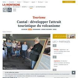 Cantal : développer l'attrait touristique du volcanisme - Vic-sur-Cère (15800) - La Montagne