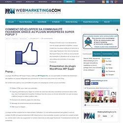 Comment développer sa communauté Facebook grâce au plugin Wordpress Super Popup ?