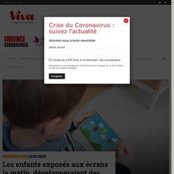 Les enfants exposés aux écrans le matin, développeraient des troubles du langage - Viva Magazine