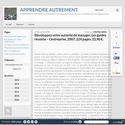 Développez votre autorité de manager, Les guides réussite – L'entreprise, 2007, 224 pages, 12,90 €