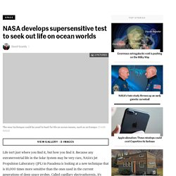 NASA develops supersensitive test to seek out life on ocean worlds
