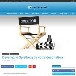 Devenez le Spielberg de votre destination!