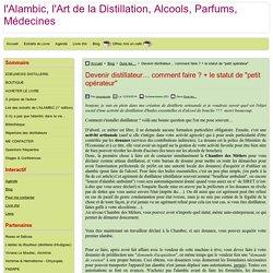 """Devenir distillateur… comment faire ? + le statut de """"petit opérateur"""""""