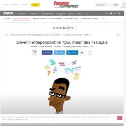 """Devenir indépendant: le """"Oui, mais"""" des Français"""