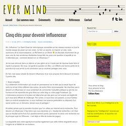 Cinq clés pour devenir influenceur - Ever MindEver Mind