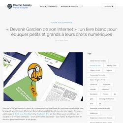 «Devenir Gardien de son Internet» : un livre blanc pour éduquer petits et grands à leurs droits numériques - Internet Society France