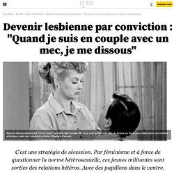 """Devenir lesbienne par conviction : """"Quand je suis en couple avec un mec, je me dissous"""""""