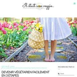 Devenir végétarien facilement en 3 étapes - Il etait une Veggie