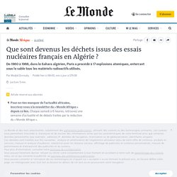 Que sont devenus les déchets issus des essais nucléaires français en Algérie?