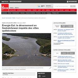 Énergie Est: le déversement en Saskatchewan inquiète des villes québécoises