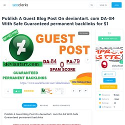 Publish A Guest Blog Post On deviantart. com DA-84 With Safe Guaranteed permanent backlinks for $1