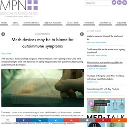 Mesh devices may be to blame for autoimmune symptoms