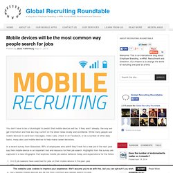 Mobile devices will be the most common way people search for jobs