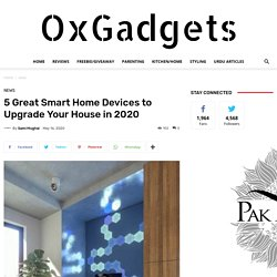 5 Great Smart Home Devices to Upgrade Your House in 2020 - OxGadgets