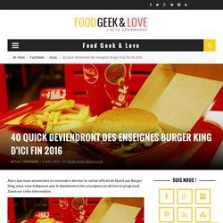 40 Quick deviendront des enseignes Burger King d'ici fin 2016