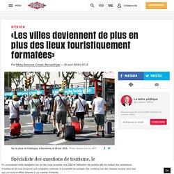 «Les villes deviennent de plus en plus des lieux touristiquement formatées»