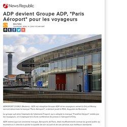"""ADP devient Groupe ADP, """"Paris Aéroport"""" pour les voyageurs"""