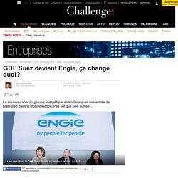 GDF Suez devient Engie, ça change quoi?
