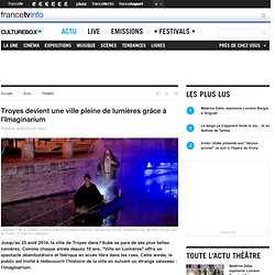 Troyes devient une ville pleine de lumières grâce à l'Imaginarium