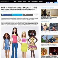 ENFIN : Barbie devient ronde, petite, grande... Mattel va proposer des « Barbie diversifiées » aux enfants !