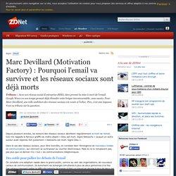Marc Devillard (Motivation Factory) : Pourquoi l'email va survivre et les réseaux sociaux sont déjà morts