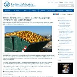 FAO : Si nous devions payer à la nature la facture du gaspillage alimentaire, quel en serait le coût?