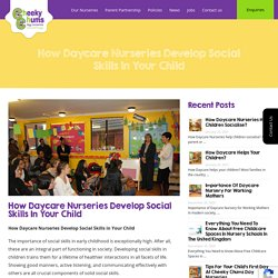 How Social Skills Devleop in your Child by Daycare Nurseries
