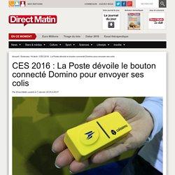 CES 2016 : La Poste dévoile le bouton connecté Domino pour envoyer ses colis