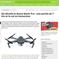 DJI dévoile le drone Mavic Pro : une portée de 7 km et le vol en immersion