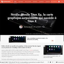 Nvidia dévoile Titan Xp, la carte graphique surpuissante qui succède à Titan X - Tech