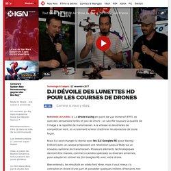 DJI dévoile des lunettes HD pour les courses de drones