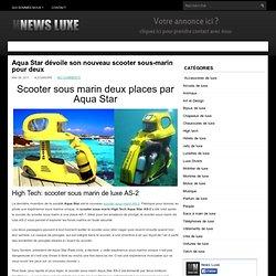 Aqua Star dévoile son nouveau scooter sous-marin pour deux