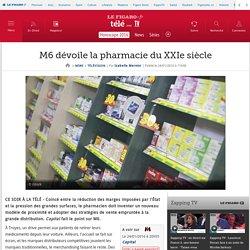 M6 dévoile la pharmacie du XXIe siècle