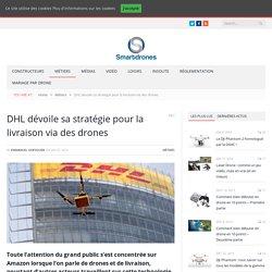 02/2016 DHL dévoile sa stratégie pour la livraison via des drones
