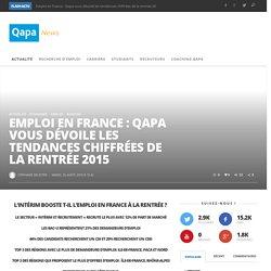 Emploi en France : Qapa vous dévoile les tendances chiffrées de la rentrée 2015