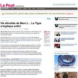 Vie dévoilée de Marc L. : Le Tigre s'explique enfin! - LePost.fr (09:16)