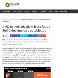AMD et Intel dévoilent leurs futurs SoC à destination des tablettes