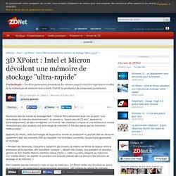 """3D XPoint : Intel et Micron dévoilent une mémoire de stockage """"ultra-rapide"""""""