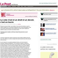 Le vote n'est ni un droit ni un devoir, c'est un leurre - Actif et militant sur LePost.fr (20:09)