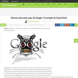Devons-nous avoir peur de Google ? L'exemple de Social Circle « FrAndroid Communauté Android